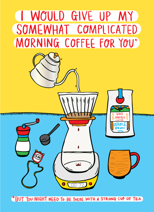 I Would Give Up My Somewhat Complicated Morning Coffee For You