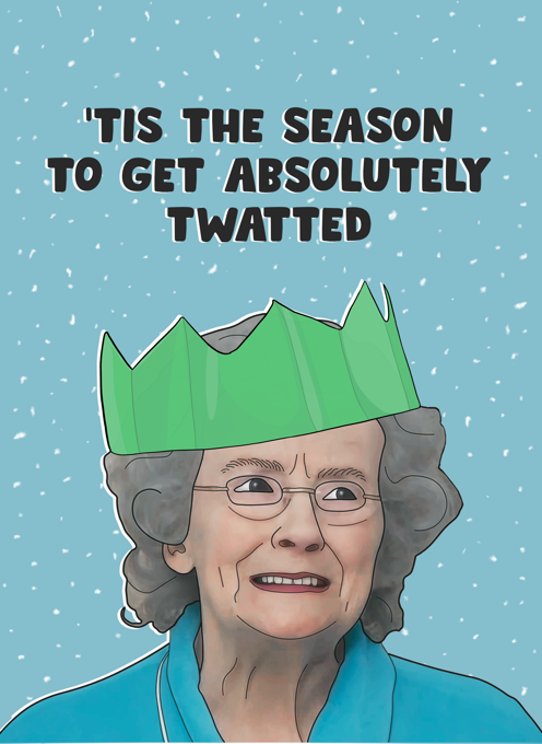 Gavin & Stacey Christmas Card - Doris 'Tis the Season to Get Absolutely Twatted
