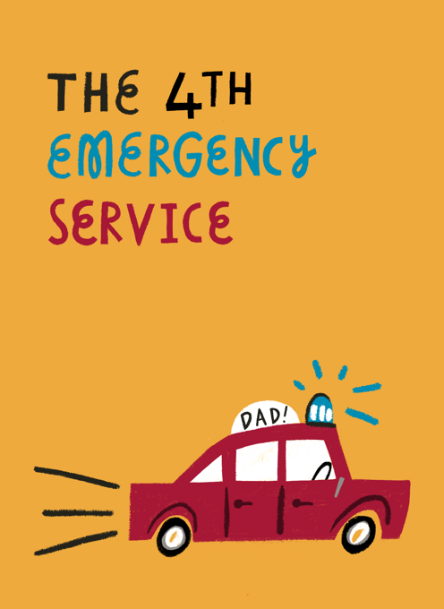 The 4th Emergency Service: Dad!