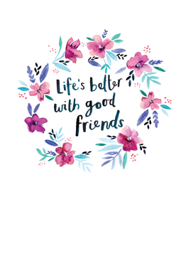 Life's Better With Good Friends