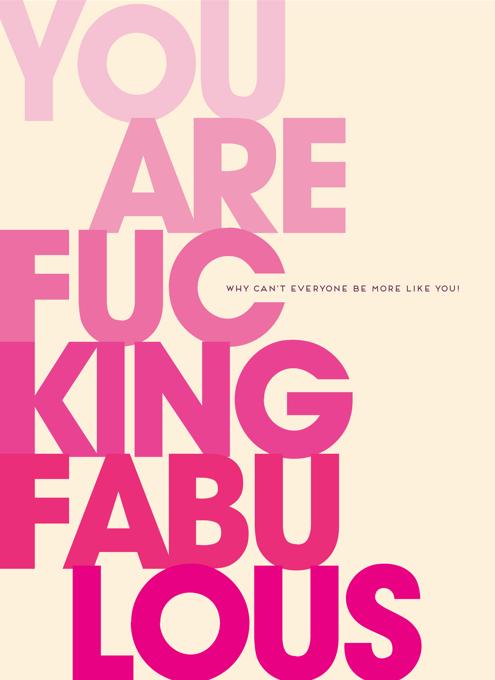 You Are Fucking Fabulous