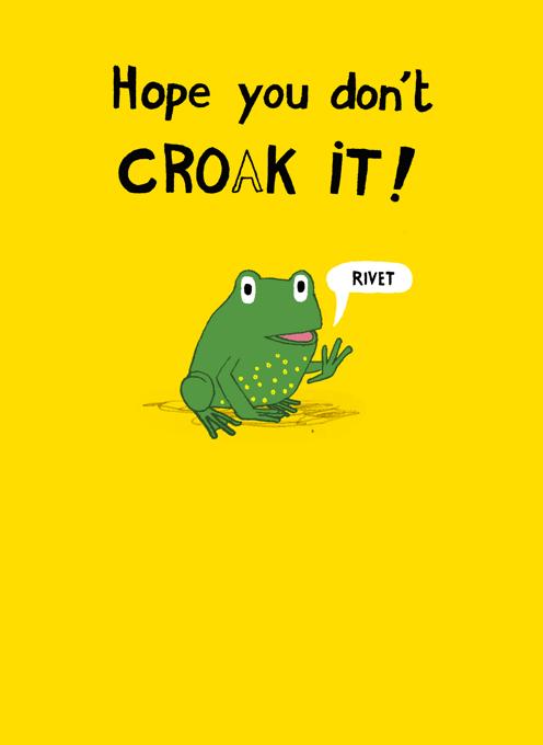 Don't croak it!