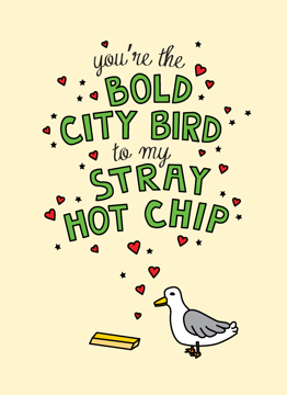 You're The Bold City Bird To My Stray Hot Chip
