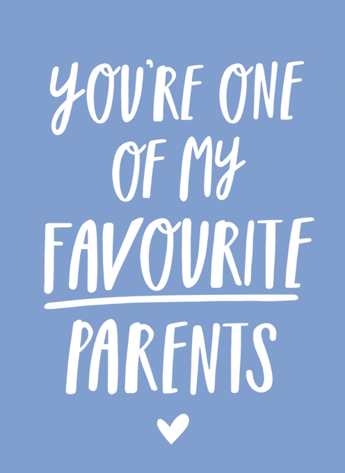 You're One Of My Favourite Parents