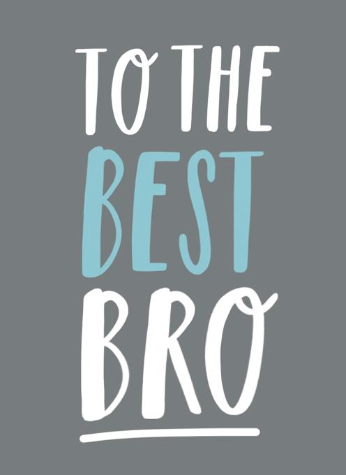 To The Best Bro