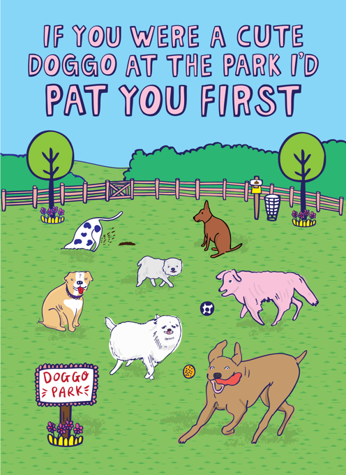 If You Were A Cute Doggo At The Park I'd Pat You First