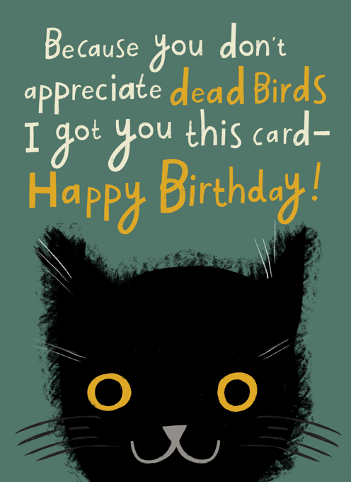 A Birthday Card From the Cat (Because You Don't Appreciate Dead Birds)