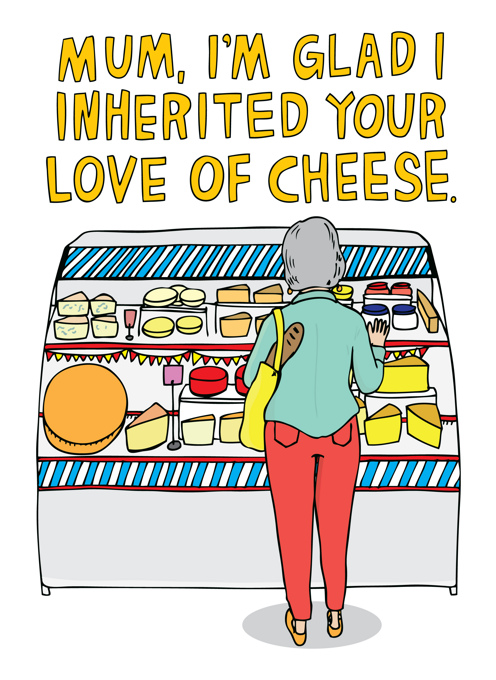 Mum, I'm Glad I Inherited Your Love Of Cheese
