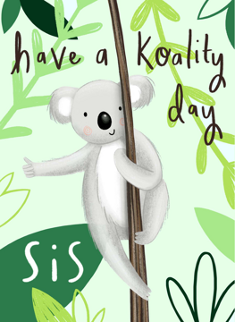 Have A Koality Day Sis
