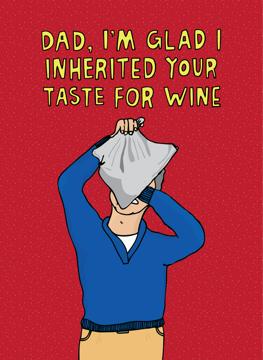 Dad, I'm Glad I Inherited Your Taste For Wine