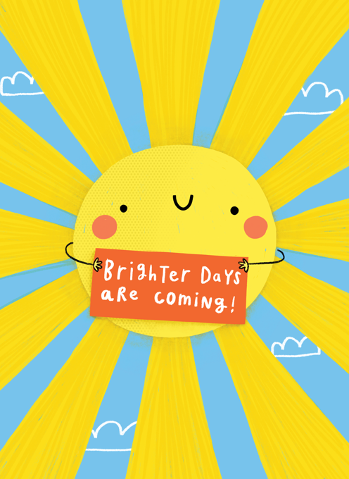 Brighter Days Are Coming!