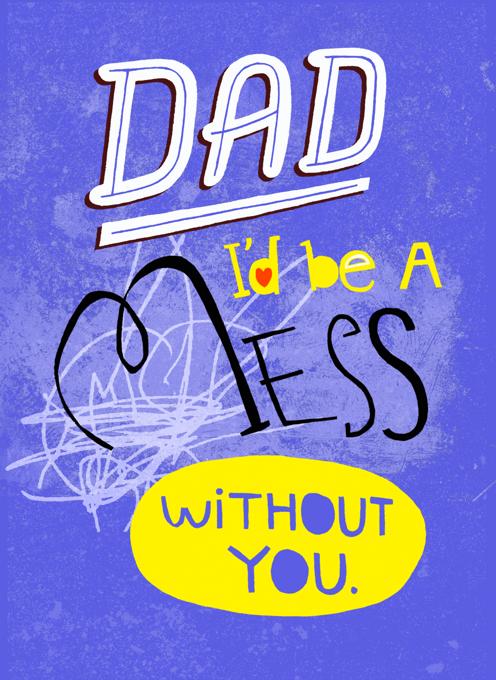 Dad I'd Be A Mess