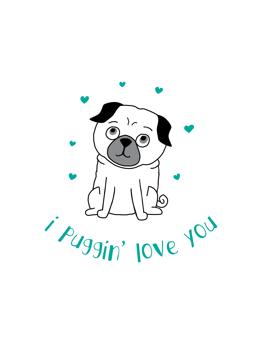 I Puggin' Love You