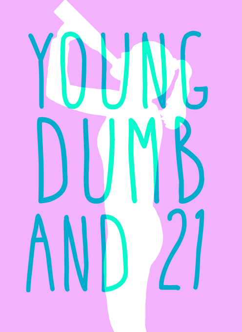 Young, Dumb and 21