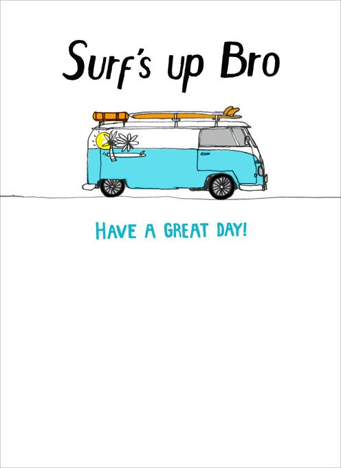 Surfs Up Bro