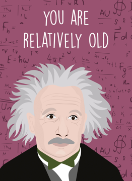 Albert Einstein You're Relatively Old