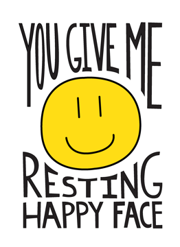 You Give Me Resting Happy Face