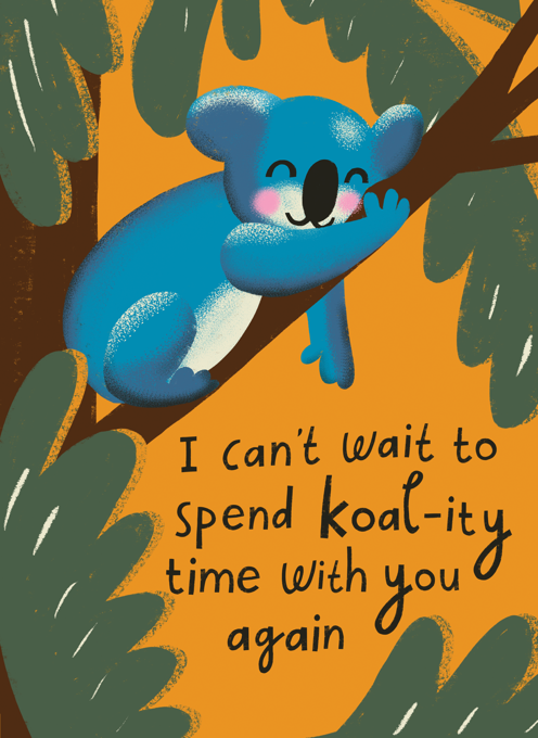 I Can't Wait To Spend Koal-ity Time With You Again