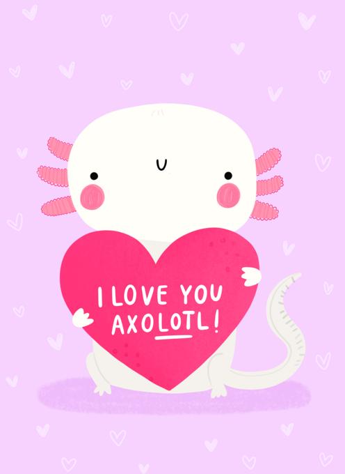 I love you AxoLOTl