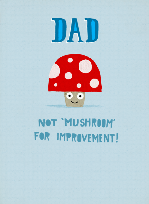 Dad Not Mushroom For Improvement