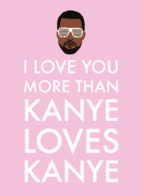 I Love You More Than Kanye Loves Kanye