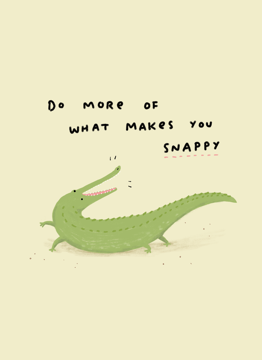 Do More Of What Makes You Snappy