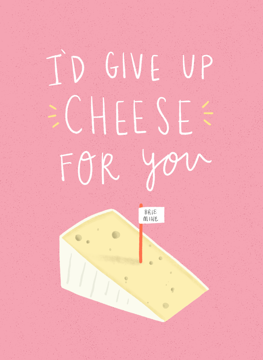 I'd Give Up Cheese For You