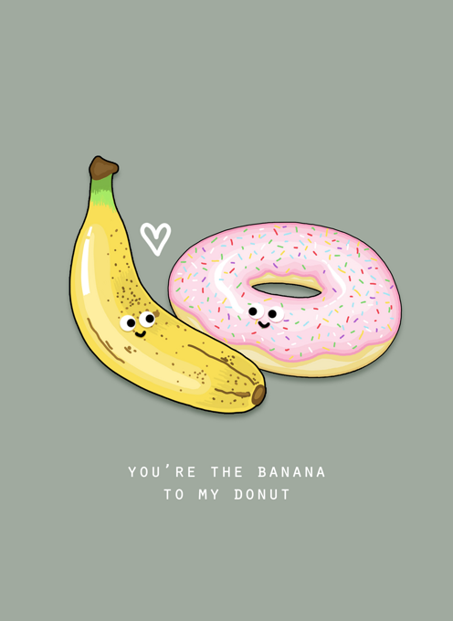 You're The Banana To My Donut