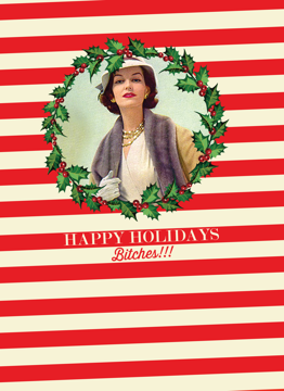 Happy Holidays Bitches