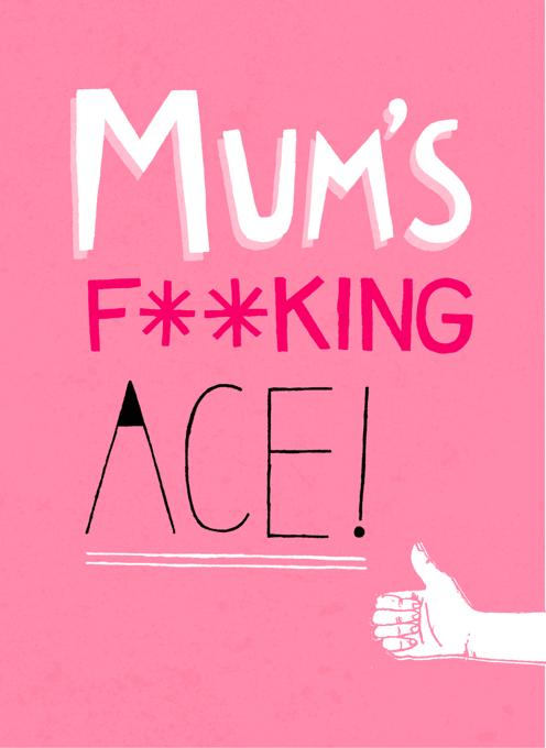 Mum's Fu**king Ace!