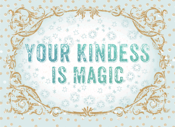 Your Kindness is Magic