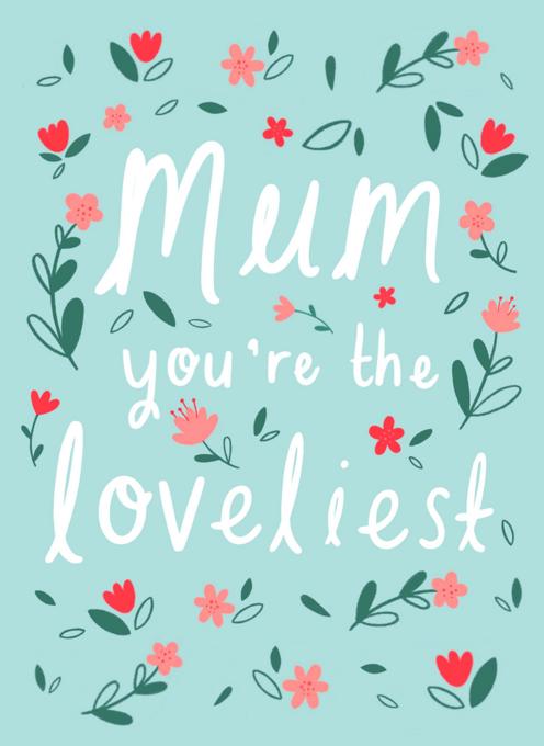 Mum, You're the Loveliest