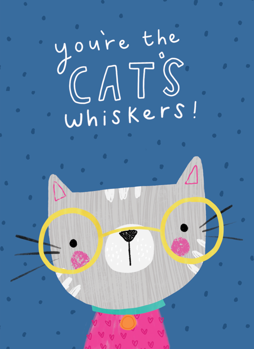 You're The Cat's Whiskers!