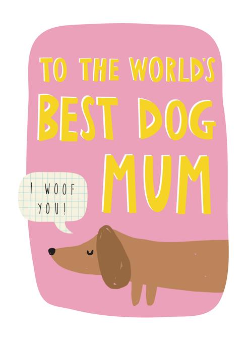 To The Worlds Best Dog Mum