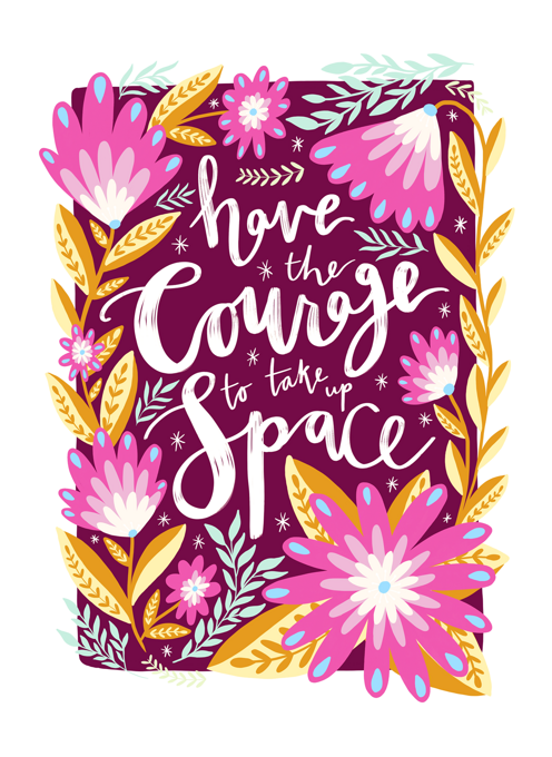 Have Courage to Take Up Space