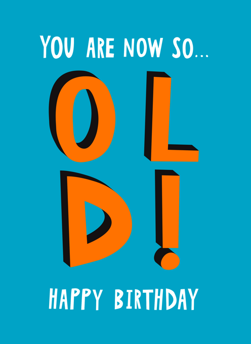 You Are Now So OLD