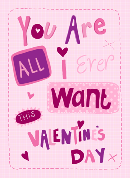 You Are All I Ever Want This Valentine's Day