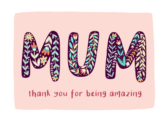 Mum Thank You For Being Amazing