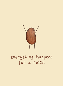 Everything Happens for a Raisin